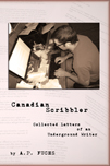 Canadian Scribbler: Collected Letters of an Underground Writer Thumbnail