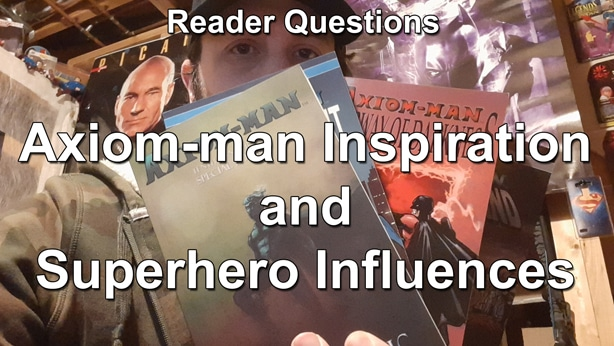 Reader Questions: Axiom-man Inspiration and Superhero Influences